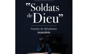 LIVRE - « Soldats de Dieu, paroles de djihadistes incarcérés », un libre choc !